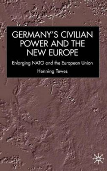 Germany, Civilian Power and the New Europe av Henning Tewes (Innbundet)
