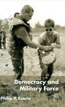 Democracy and Military Force av Philip P. Everts (Innbundet)