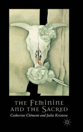 The Feminine and the Sacred av Catherine Clement og Julia Kristeva (Innbundet)