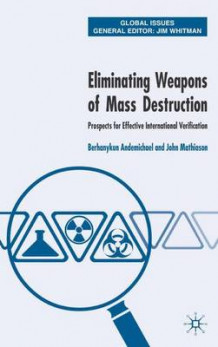Eliminating Weapons of Mass Destruction av Berhanykun Andemicael og John Mathiason (Innbundet)
