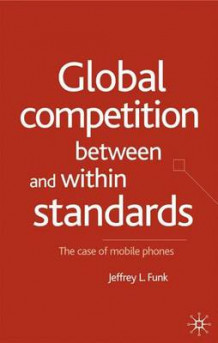 Global Competition Between and within Standards av Jeffrey L. Funk (Innbundet)