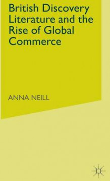 British Discovery Literature and the Rise of Global Commerce av A. Neill (Innbundet)