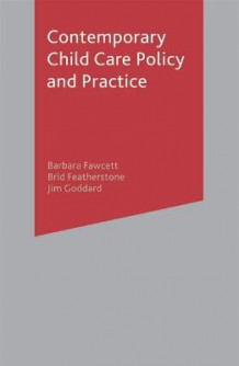 Contemporary Child Care Policy and Practice av Barbara Fawcett, Brid Featherstone og Jim Goddard (Heftet)