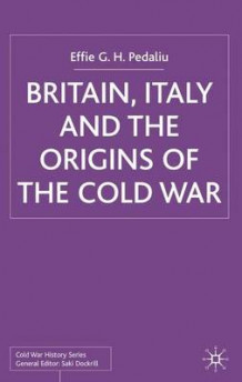 Britain, Italy and the Origins of the Cold War 2003 av Effie Pedaliu (Innbundet)