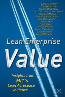 Lean Enterprise Value av Earll Murman, Tom Allen, Kirkor Bozdogan, Joel Cutcher-Gershenfeld, Hugh McManus, Deborah Nightingale, Eric Rebentisch, Tom Shields, Fred Stahl og Myles Walton (Innbundet)