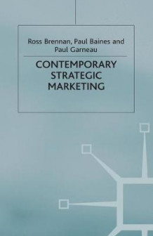 Contemporary Strategic Marketing av Ross Brennan, Paul Baines og Paul Garneau (Innbundet)