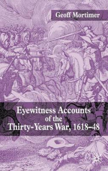 Eyewitness Accounts of the Thirty Years War 1618-48 av Geoff Mortimer (Innbundet)