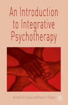 An Introduction to Integrative Psychotherapy av Ken Evans og Maria C. Gilbert (Heftet)