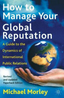 How to Manage Your Global Reputation 2002 av Michael Morley (Heftet)