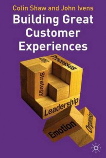 Building Great Customer Experiences av Colin Shaw og John Ivens (Innbundet)