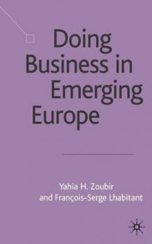 Doing Business in Emerging Europe av Francois-Serge Lhabitant og Yahia H. Zoubir (Innbundet)