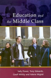 Education in the Middle Class av Sally Power, Tony Edwards, Geoff Whitty og Valerie Wigfall (Heftet)