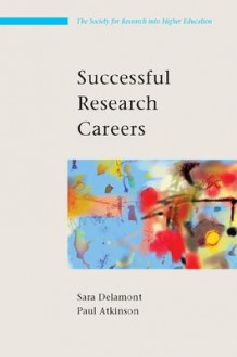 Successful Research Careers: A Practical Guide av Sara Delamont og Paul Atkinson (Heftet)