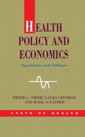 Health Policy and Economics: Opportunities and Challenges av Laura Ginnelly, Mark Sculpher og Peter Smith (Innbundet)