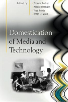 Domestication of Media and Technology av Maren Hartmann, Thomas Berker, Yves Punie og Katie Ward (Heftet)