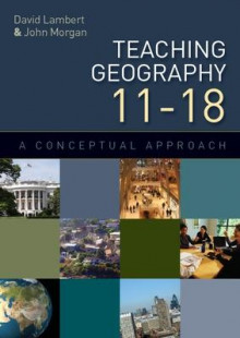 Teaching Geography 11-18: A Conceptual Approach av David Lambert og John Morgan (Heftet)