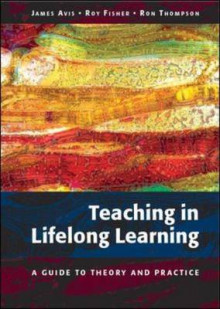 Teaching in Lifelong Learning av James Avis, Roy Fisher og Ron Thompson (Innbundet)