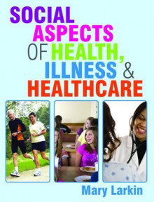 Social Aspects of Health, Illness and Healthcare av Mary Larkin (Heftet)