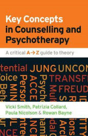 Key Concepts in Counselling and Psychotherapy: A Critical A-Z Guide to Theory av Rowan Bayne, Dr. Patrizia Collard, Paula Nicolson og Vicki Smith (Heftet)