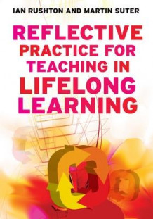 Reflective Practice for Teaching in Lifelong Learning av Ian Rushton og Martin Suter (Heftet)