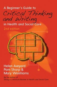 A Beginner's Guide to Critical Thinking and Writing in Health and Social Care av Helen Aveyard, Pam Sharp og Mary Woolliams (Heftet)