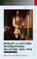 Access to History: Rivalry and Accord - International Relations 1870-1914 av John Lowe og Robert Pearce (Heftet)