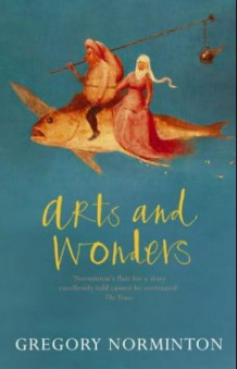 Arts and wonders av Gregory Norminton (Heftet)