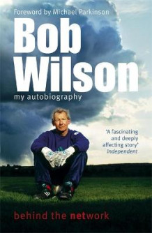Bob Wilson - Behind the Network: My Autobiography av Bob Wilson (Heftet)