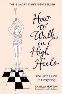 How to walk in high heels av Camilla Morton (Heftet)