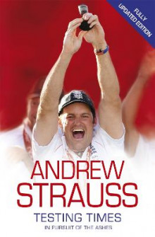 Andrew Strauss: Testing Times - In Pursuit of the Ashes av Andrew Strauss (Heftet)