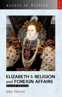 Access to History: Elizabeth 1 - Religion and Foreign Affairs av John Warren (Heftet)