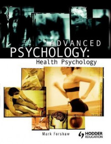 Advanced Psychology: Health Psychology av Mark Forshaw (Heftet)