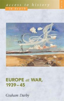 Access to History in Depth: Europe at War, 1939-45 av Graham Darby (Heftet)