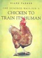 100 Ways for a Chicken to Train its Human av Diane Parker (Heftet)
