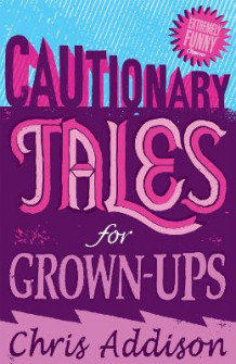 Cautionary Tales av Chris Addison (Heftet)