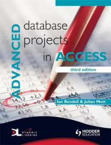 Advanced Database Projects in Access av Ian Rendell og Julian Mott (Heftet)