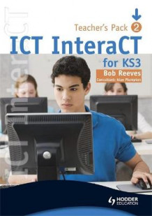 ICT InteraCT for Key Stage 3 - Teacher Pack 2 av Bob Reeves (Spiral)