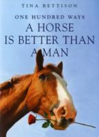 100 Ways a Horse is Better Than a Man av Tina Bettison (Heftet)