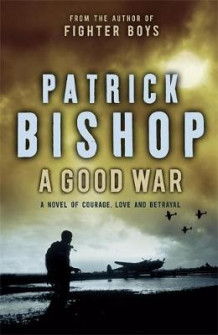 A Good War av Patrick Bishop (Innbundet)