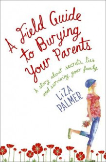 A Field Guide to Burying Your Parents av Liza Palmer (Heftet)