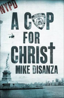 A Cop for Christ av Mike DiSanza (Heftet)