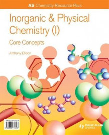AS Chemistry Resource Pack : Inorganic and Physical Chemistry (I) Core Concepts av Anthony Ellison (Blandet mediaprodukt)