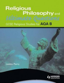 AQA Religious Studies B: Religious Philosophy and Ultimate Questions av Lesley Parry (Heftet)
