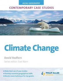 AS/A2 Geography Contemporary Case Studies: Climate Change av David Redfern (Heftet)