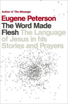 The Word Made Flesh av Eugene H. Peterson (Heftet)