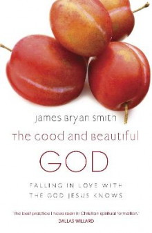 The Good and Beautiful God av James Bryan Smith (Heftet)