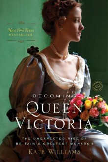 Becoming Queen Victoria av Kate Williams (Heftet)