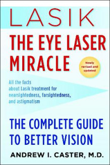 Lasik: The Eye Laser Miracle av Andrew I Caster (Heftet)