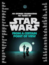 From a Certain Point of View (Star Wars) av Renee Ahdieh, Pierce Brown, Meg Cabot, Nnedi Okorafor og Sabaa Tahir (Innbundet)