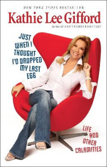 Just When I Thought I'd Dropped My Last Egg av Kathie Lee Gifford (Heftet)